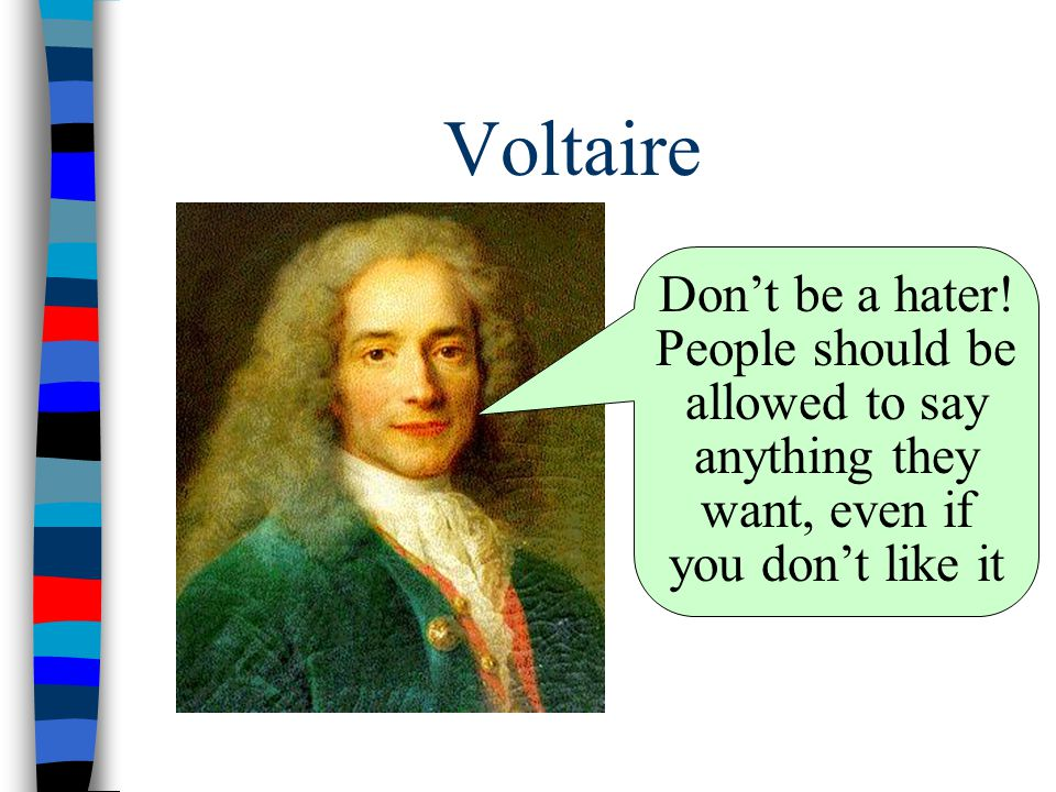 Voltaire Don't be a hater.