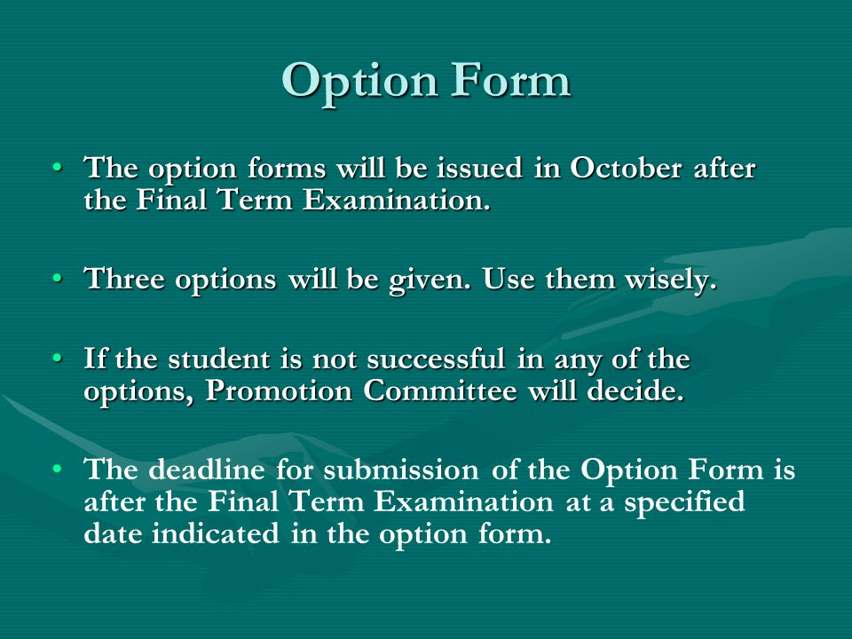 Option Form The option forms will be issued in October after the Final Term Examination. Three options will be given. Use them wisely.