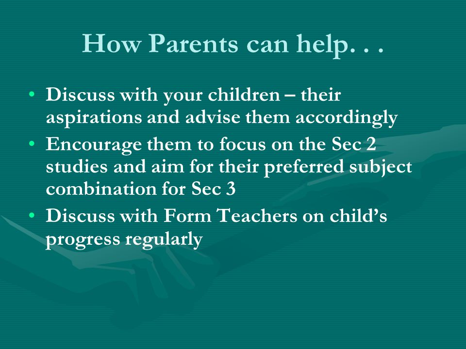 How Parents can help. . . Discuss with your children – their aspirations and advise them accordingly.