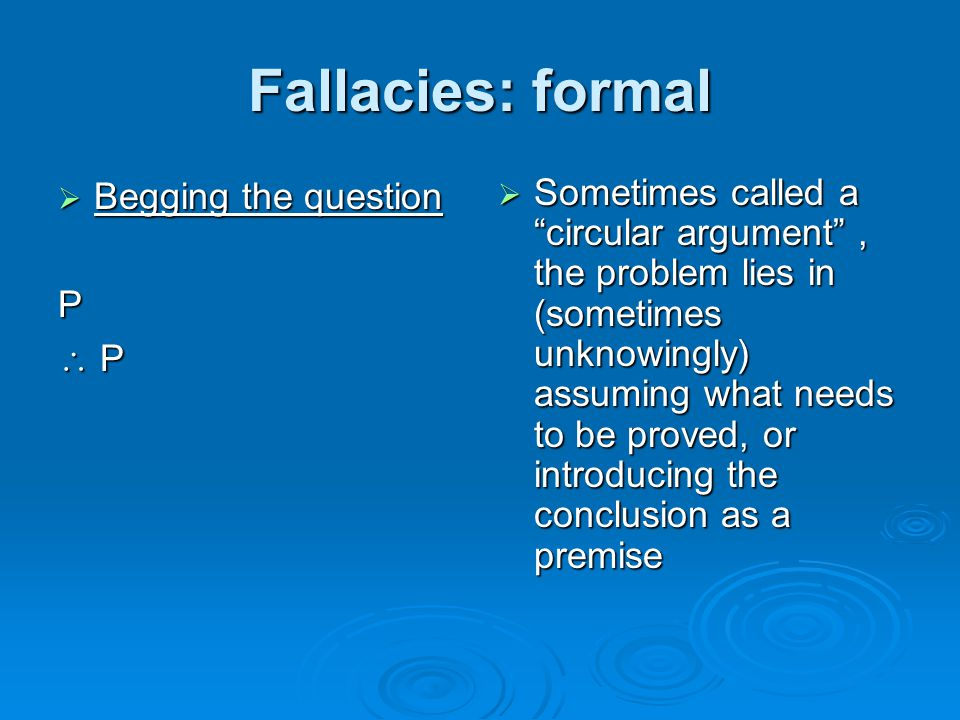 Fallacies: formal Begging the question P  P