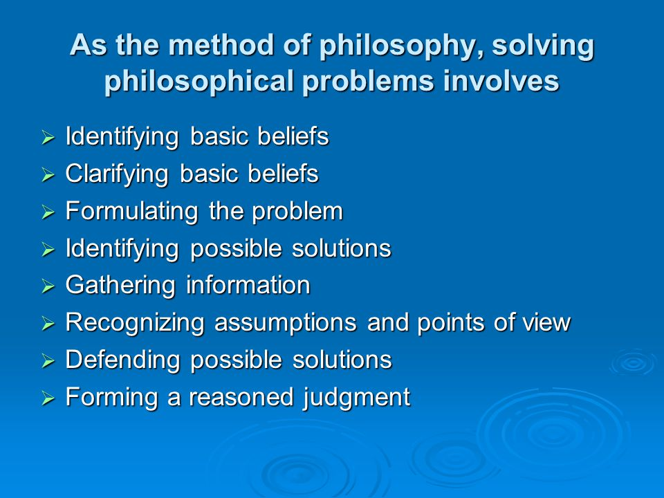 As the method of philosophy, solving philosophical problems involves