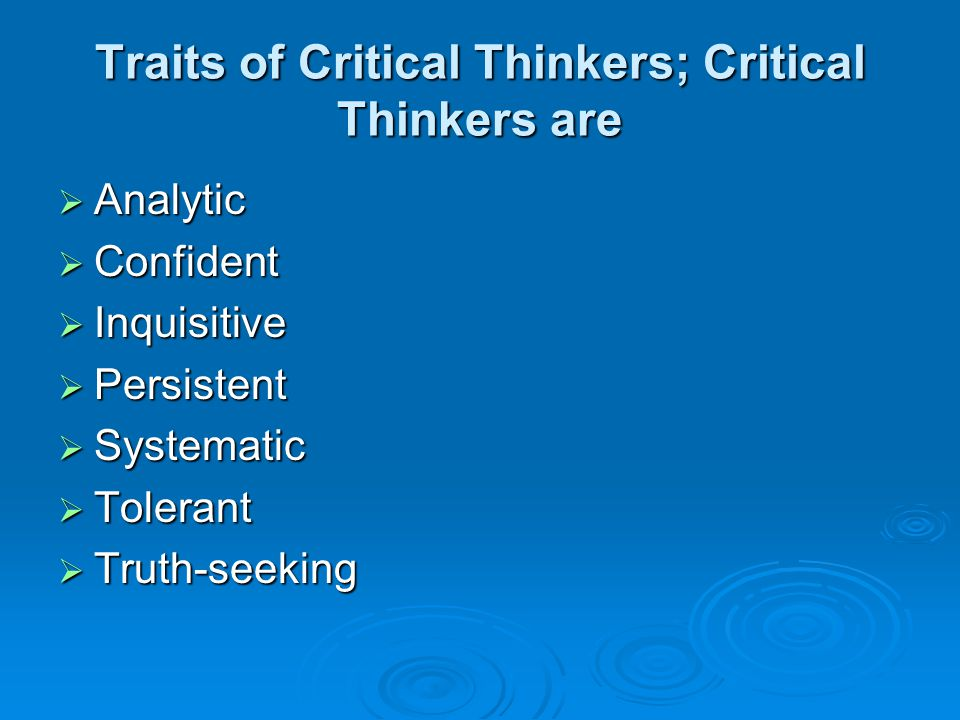 Traits of Critical Thinkers; Critical Thinkers are