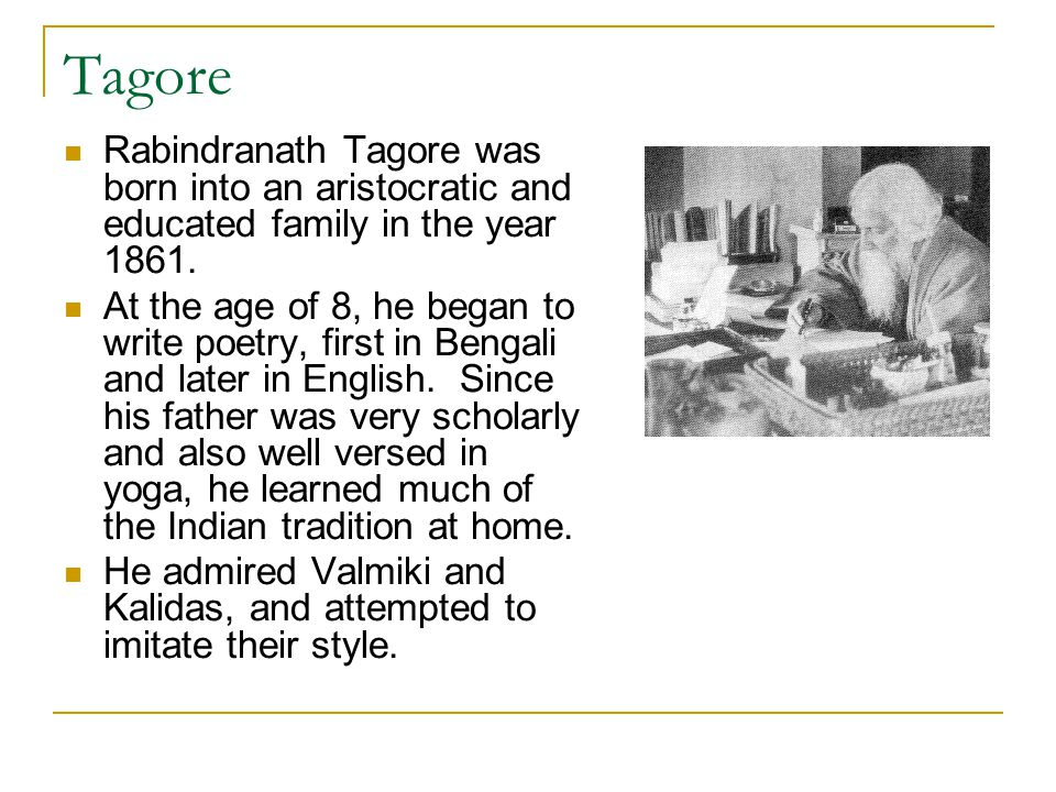 Tagore Rabindranath Tagore was born into an aristocratic and educated family in the year 1861.