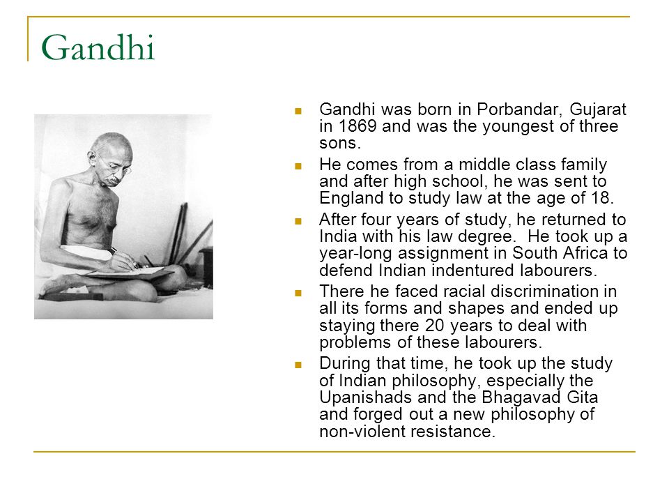 Gandhi Gandhi was born in Porbandar, Gujarat in 1869 and was the youngest of three sons.