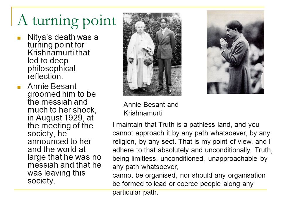 A turning point Nitya's death was a turning point for Krishnamurti that led to deep philosophical reflection.