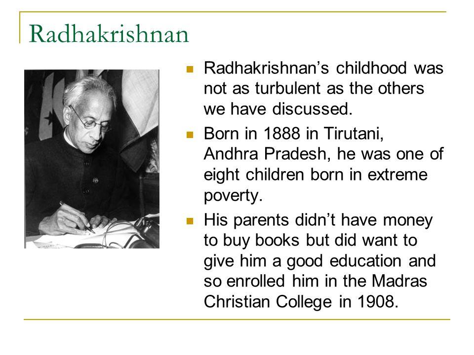 Radhakrishnan Radhakrishnan's childhood was not as turbulent as the others we have discussed.