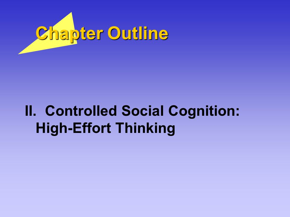 Chapter Outline II. Controlled Social Cognition: High-Effort Thinking