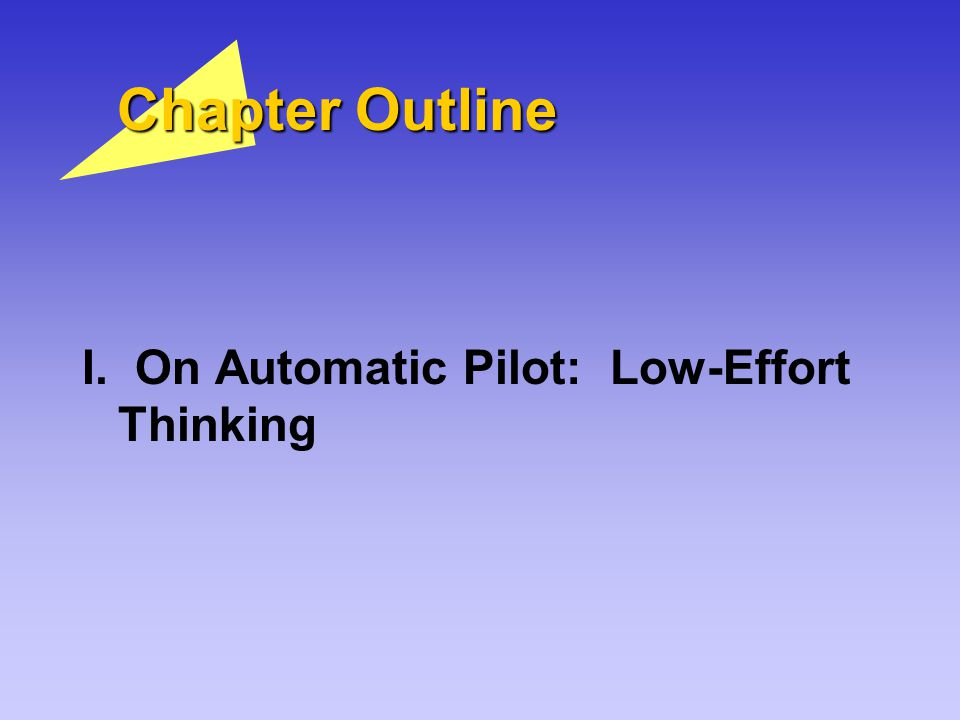 Chapter Outline I. On Automatic Pilot: Low-Effort Thinking