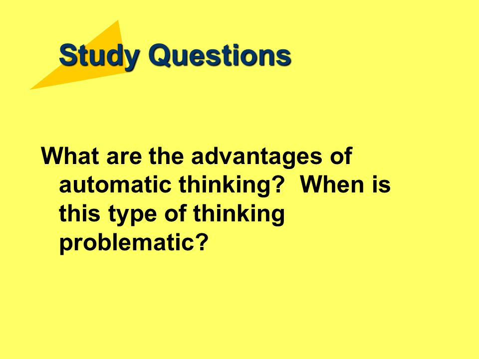 Study Questions What are the advantages of automatic thinking.