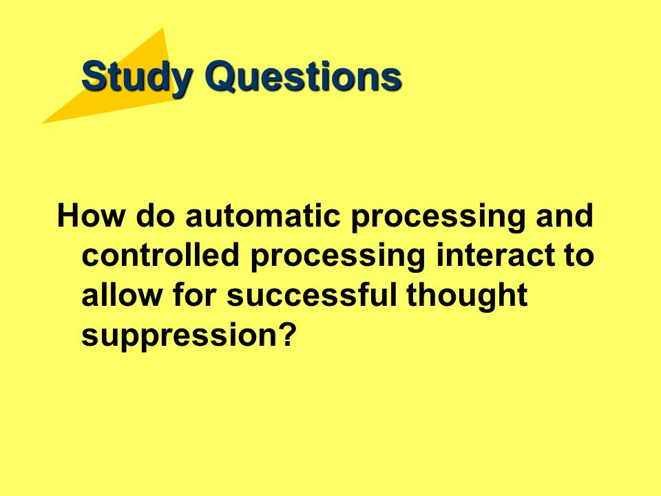 Study Questions How do automatic processing and controlled processing interact to allow for successful thought suppression
