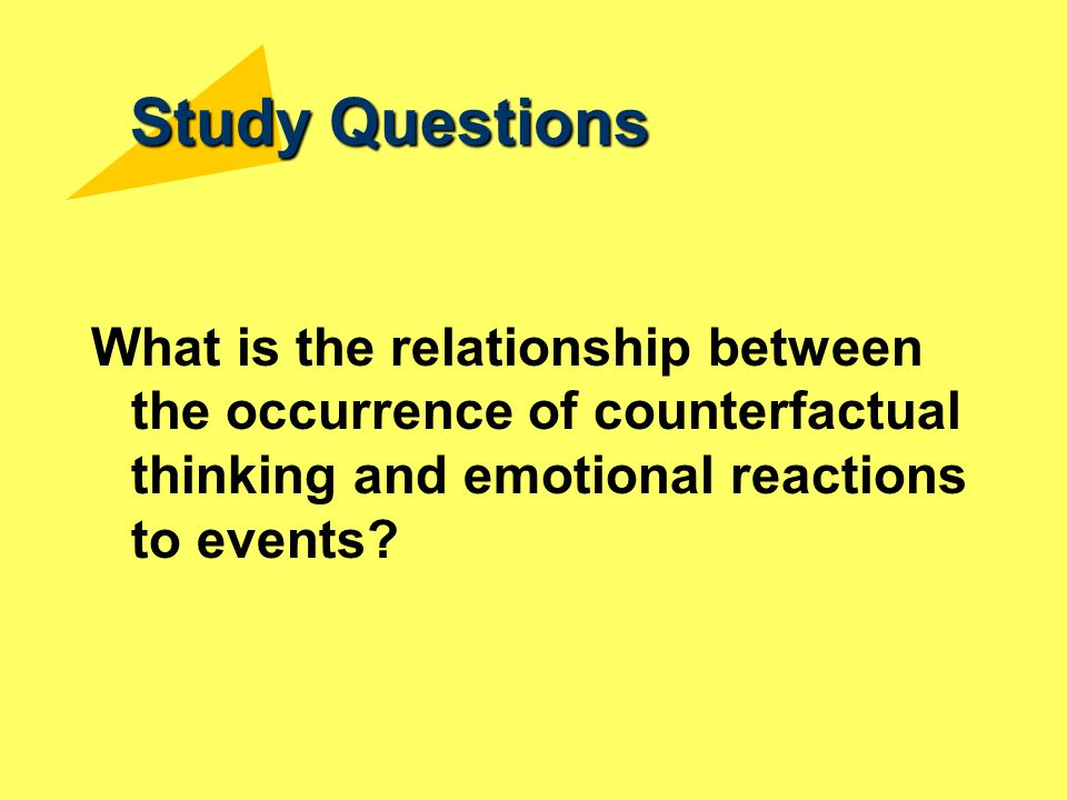 Study Questions What is the relationship between the occurrence of counterfactual thinking and emotional reactions to events