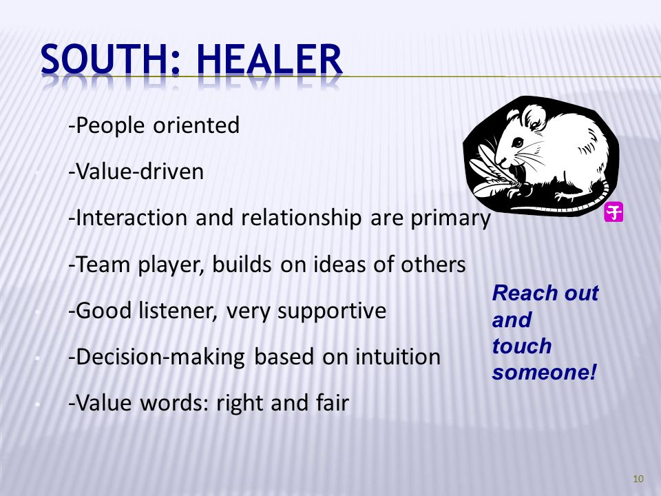 South: Healer -People oriented -Value-driven