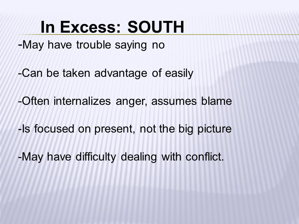In Excess: SOUTH -May have trouble saying no