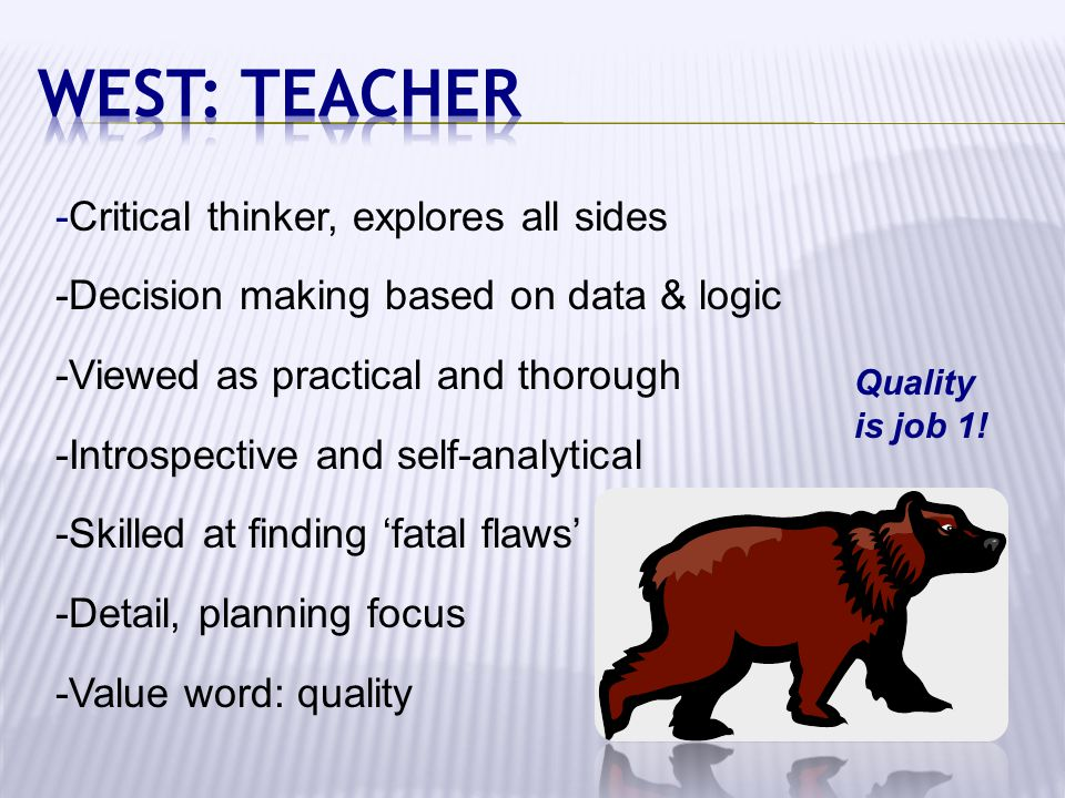 West: Teacher -Critical thinker, explores all sides