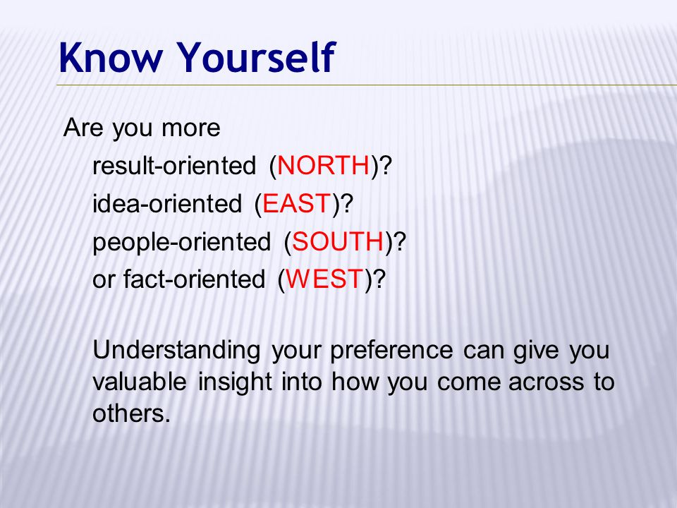 Know Yourself Are you more result-oriented (NORTH)