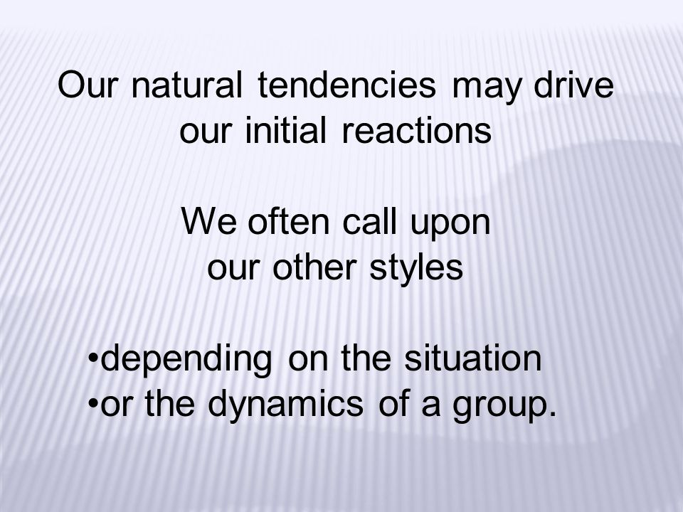 Our natural tendencies may drive our initial reactions