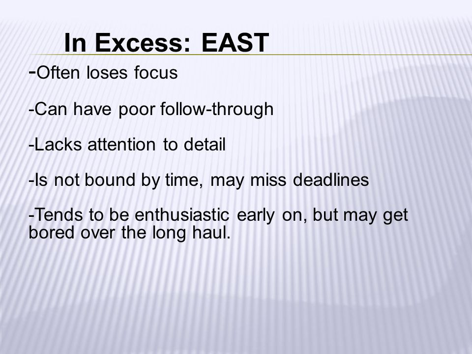 In Excess: EAST -Often loses focus -Can have poor follow-through