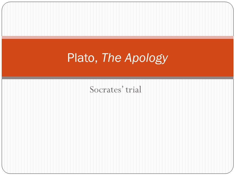 Plato, The Apology Socrates' trial