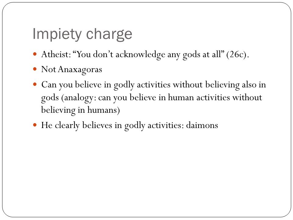 Impiety charge Atheist: You don't acknowledge any gods at all (26c).