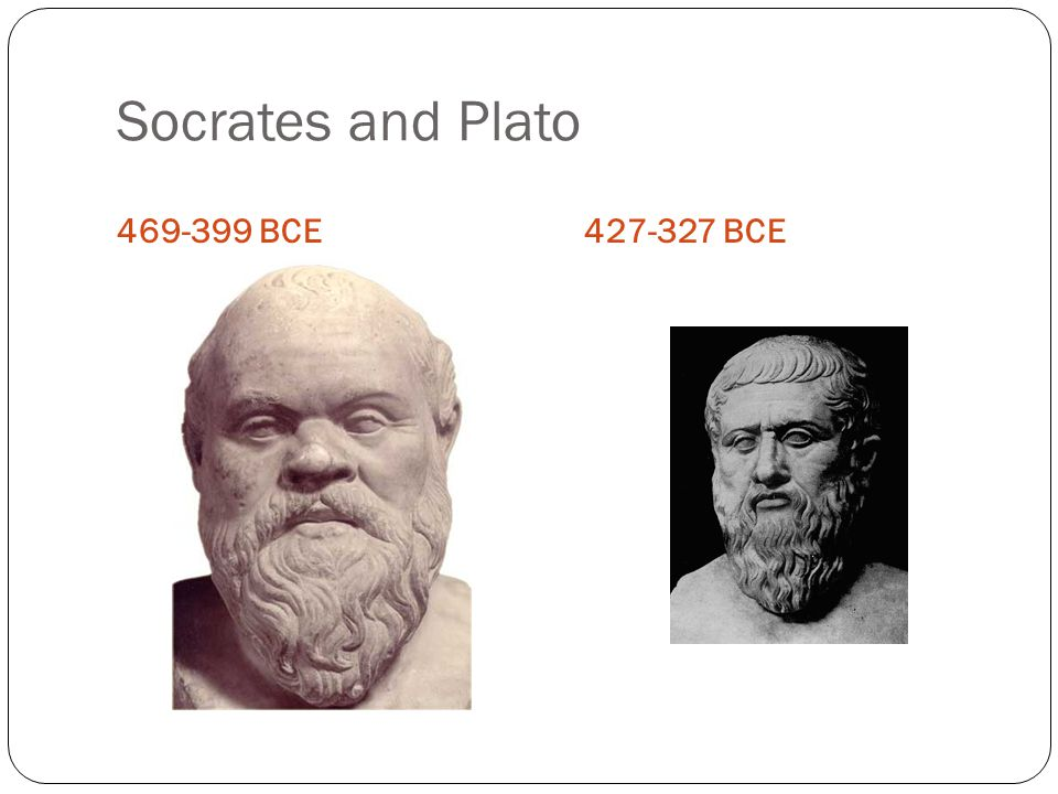 Socrates and Plato 469-399 BCE 427-327 BCE