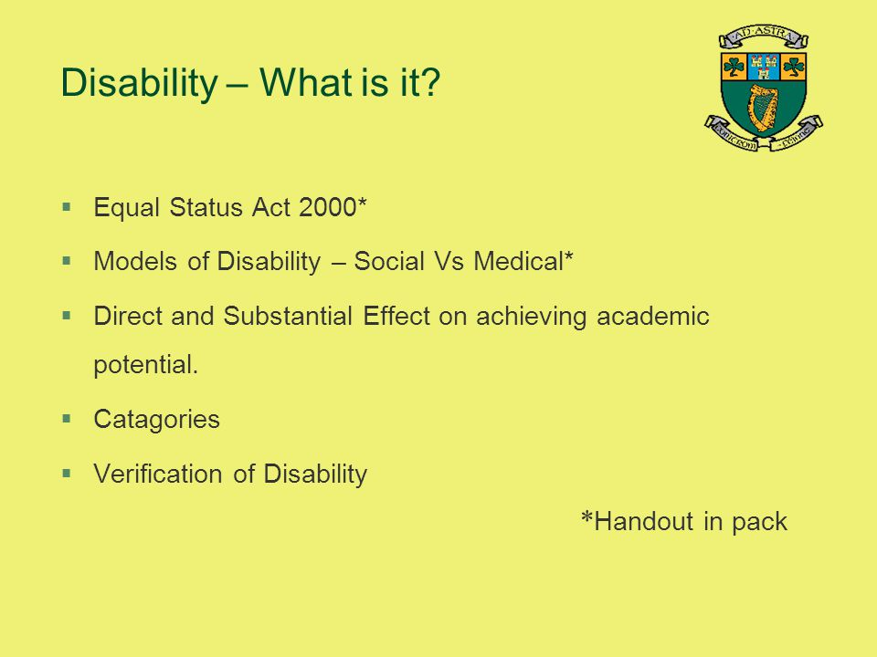 Disability – What is it *Handout in pack Equal Status Act 2000*