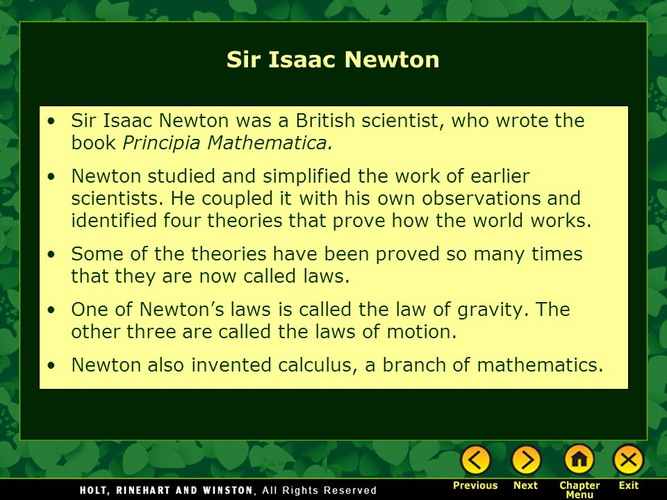 Sir Isaac Newton Sir Isaac Newton was a British scientist, who wrote the book Principia Mathematica.