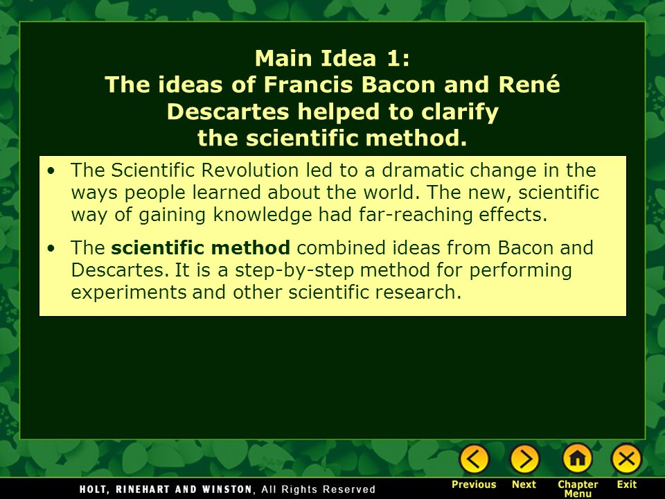 Main Idea 1: The ideas of Francis Bacon and René Descartes helped to clarify the scientific method.