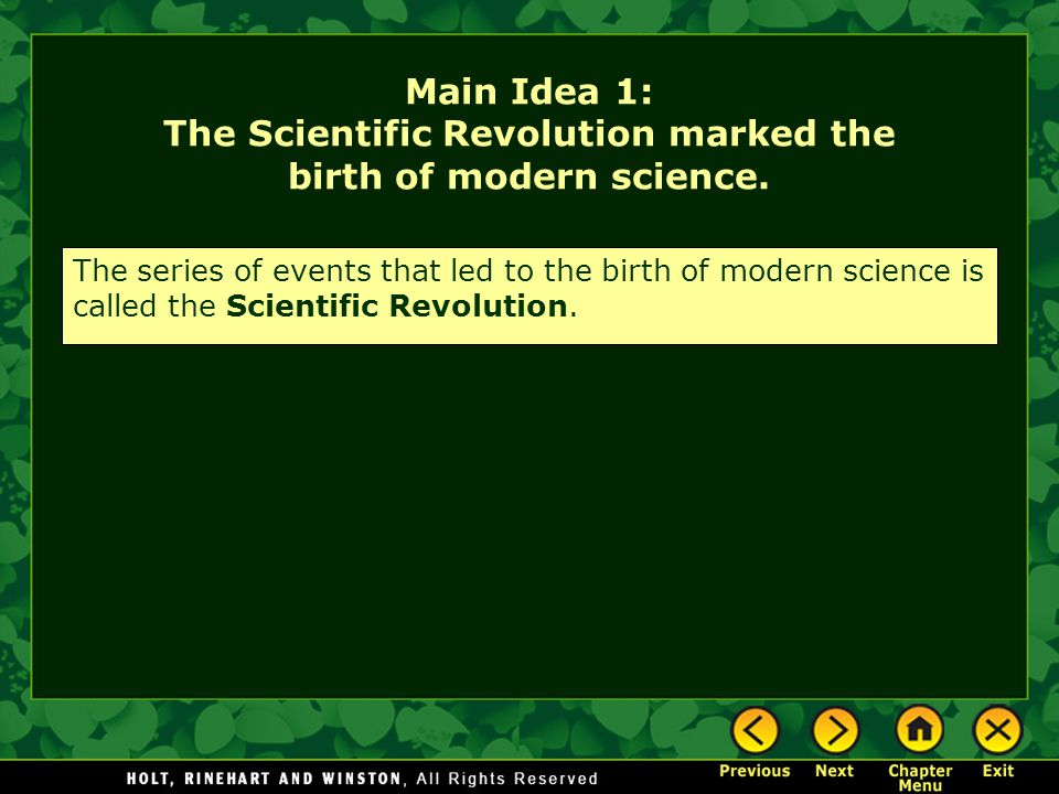 Main Idea 1: The Scientific Revolution marked the birth of modern science.
