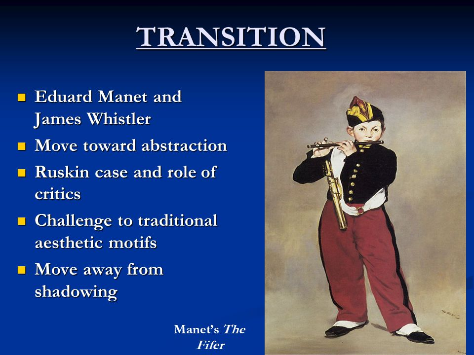 TRANSITION Eduard Manet and James Whistler Move toward abstraction