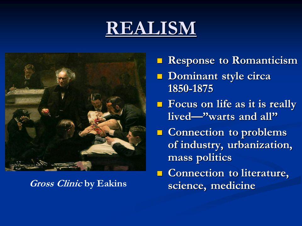 REALISM Response to Romanticism Dominant style circa 1850-1875