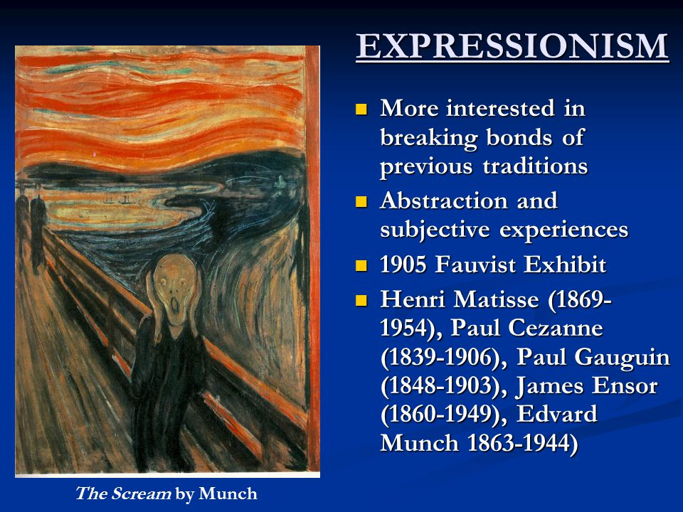 EXPRESSIONISM More interested in breaking bonds of previous traditions
