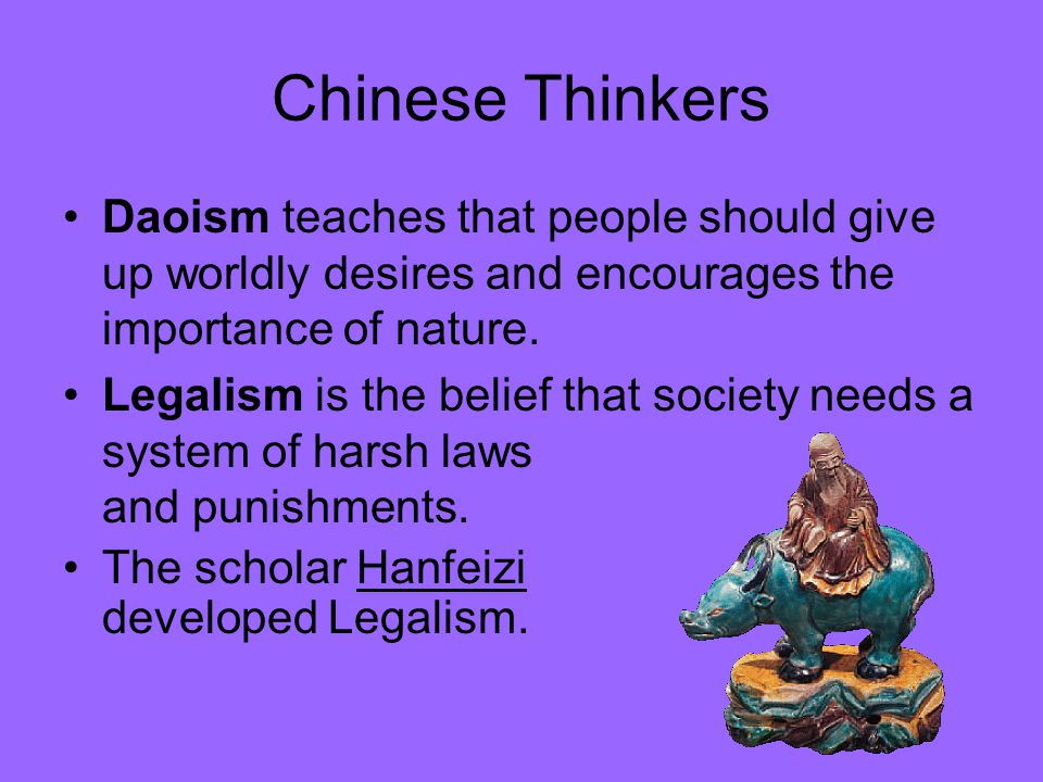 Chinese Thinkers Daoism teaches that people should give up worldly desires and encourages the importance of nature.