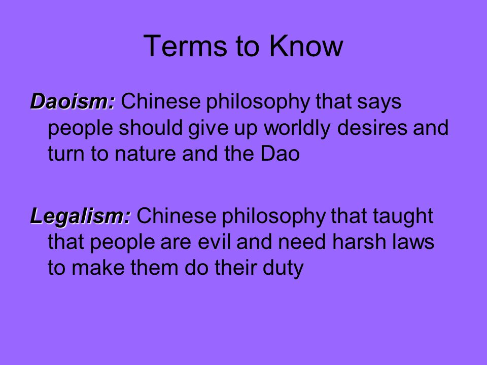 Terms to Know Daoism: Chinese philosophy that says people should give up worldly desires and turn to nature and the Dao.