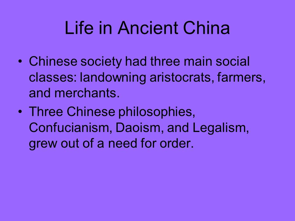 Life in Ancient China Chinese society had three main social classes: landowning aristocrats, farmers, and merchants.