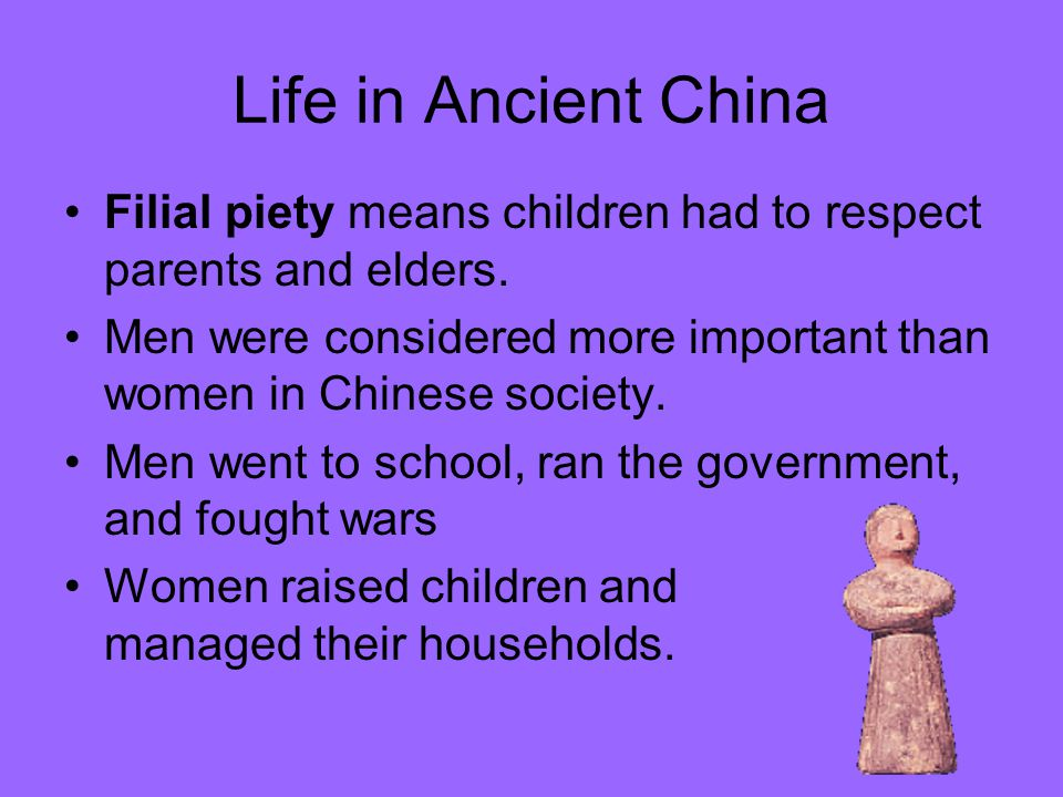 Life in Ancient China Filial piety means children had to respect parents and elders.