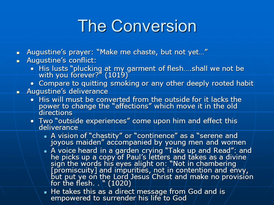 The Conversion Augustine's prayer: Make me chaste, but not yet…