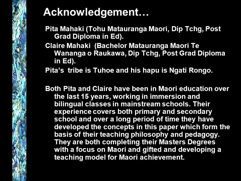 Acknowledgement… Pita Mahaki (Tohu Matauranga Maori, Dip Tchg, Post Grad Diploma in Ed).