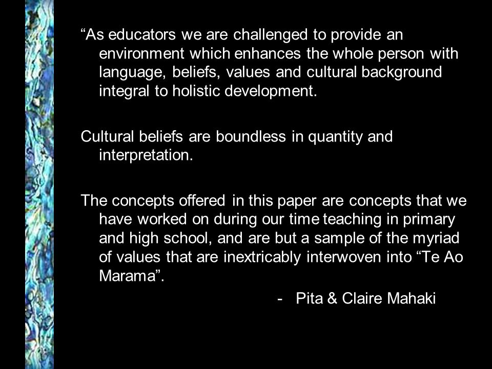 As educators we are challenged to provide an environment which enhances the whole person with language, beliefs, values and cultural background integral to holistic development.