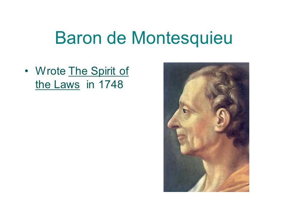 Baron de Montesquieu Wrote The Spirit of the Laws in 1748