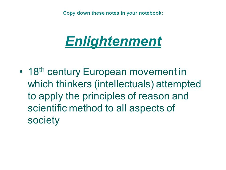 Copy down these notes in your notebook: Enlightenment