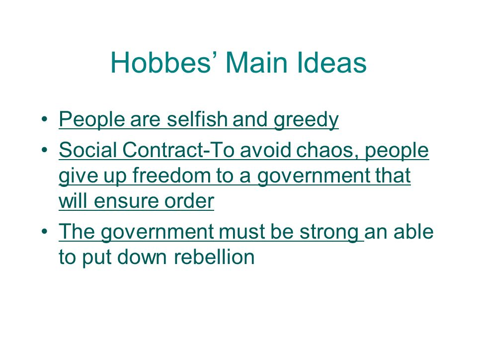 Hobbes' Main Ideas People are selfish and greedy