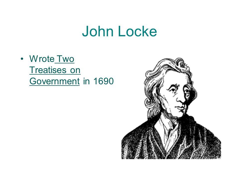 John Locke Wrote Two Treatises on Government in 1690