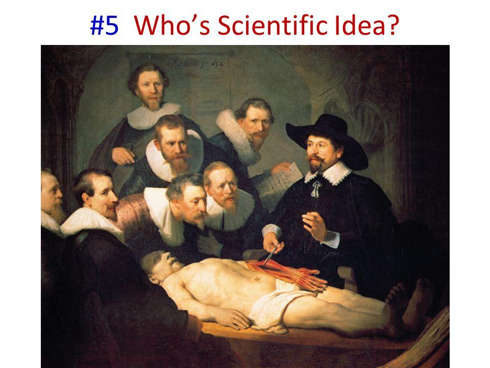 #5 Who's Scientific Idea