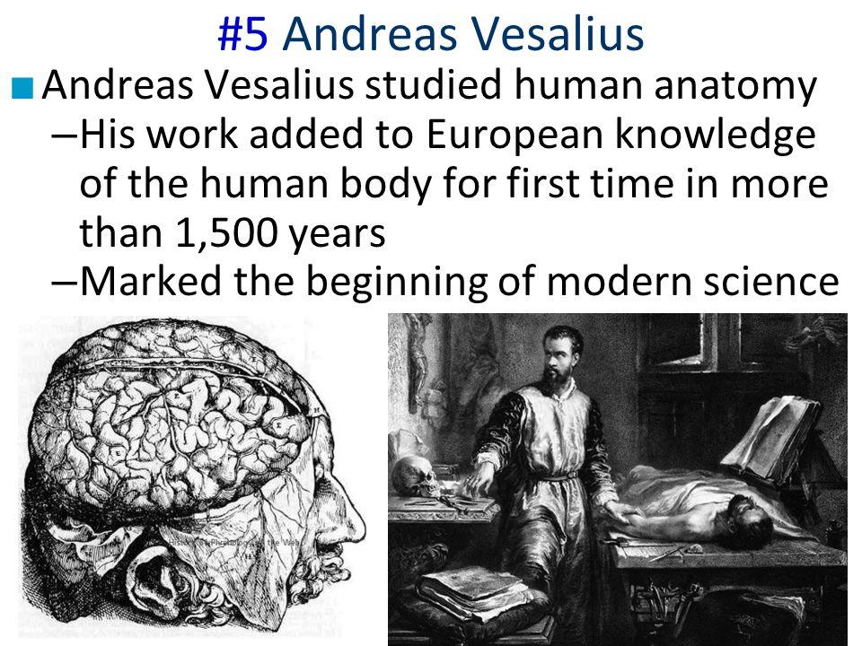 #5 Andreas Vesalius Andreas Vesalius studied human anatomy