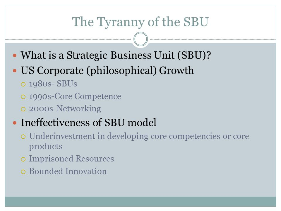 The Tyranny of the SBU What is a Strategic Business Unit (SBU)