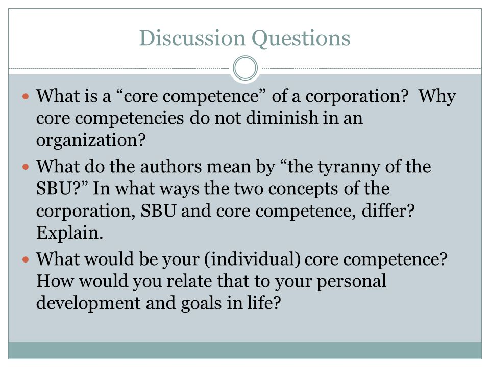 Discussion Questions What is a core competence of a corporation Why core competencies do not diminish in an organization
