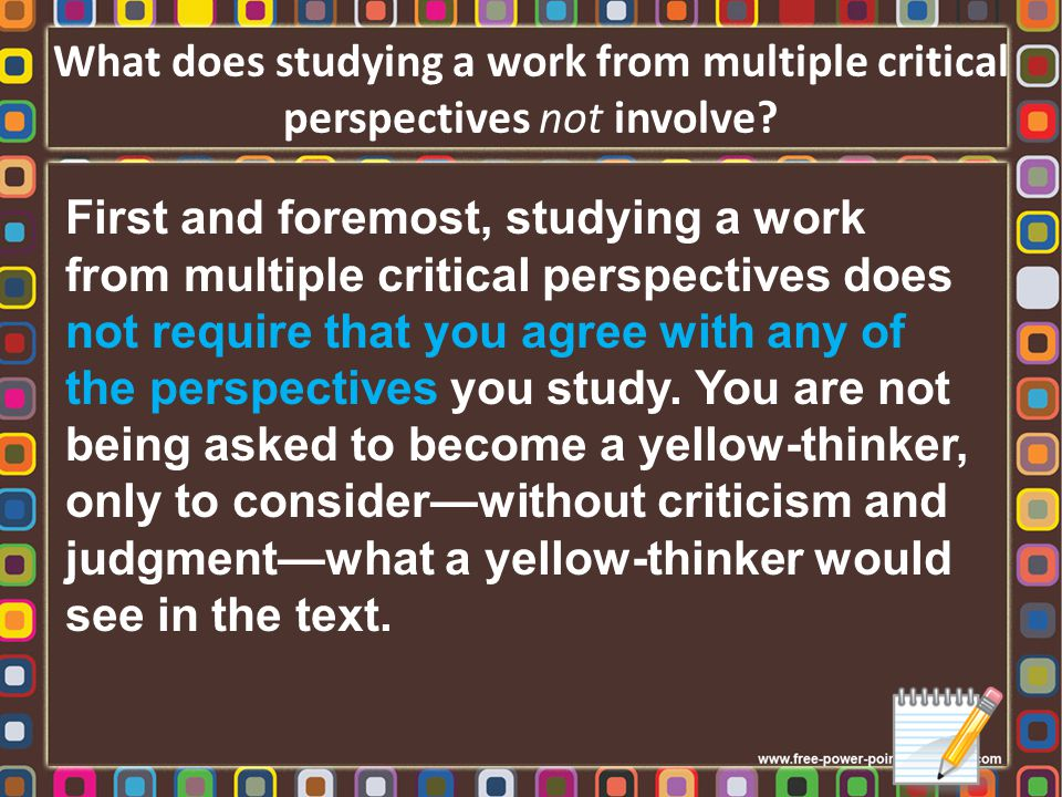 What does studying a work from multiple critical perspectives not involve