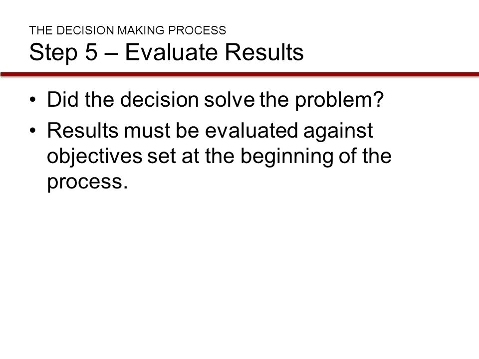 THE DECISION MAKING PROCESS Step 5 – Evaluate Results