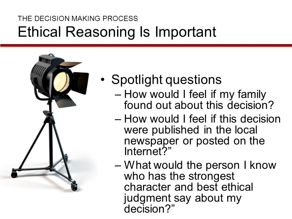 THE DECISION MAKING PROCESS Ethical Reasoning Is Important