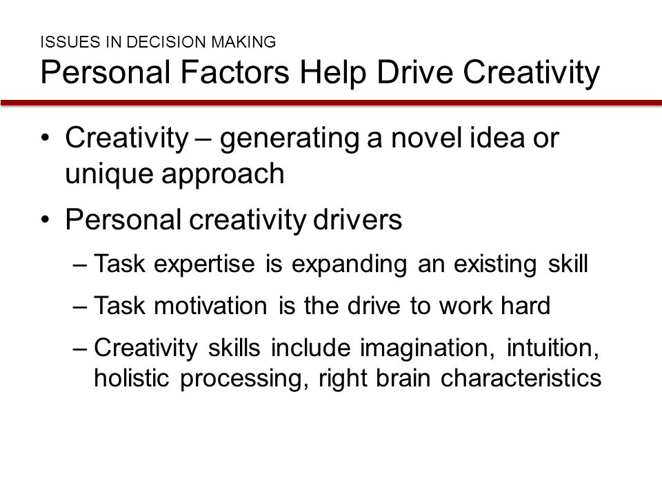 ISSUES IN DECISION MAKING Personal Factors Help Drive Creativity